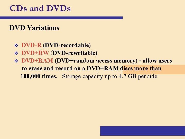 CDs and DVDs DVD Variations v v v DVD-R (DVD-recordable) DVD+RW (DVD-rewritable) DVD+RAM (DVD+random