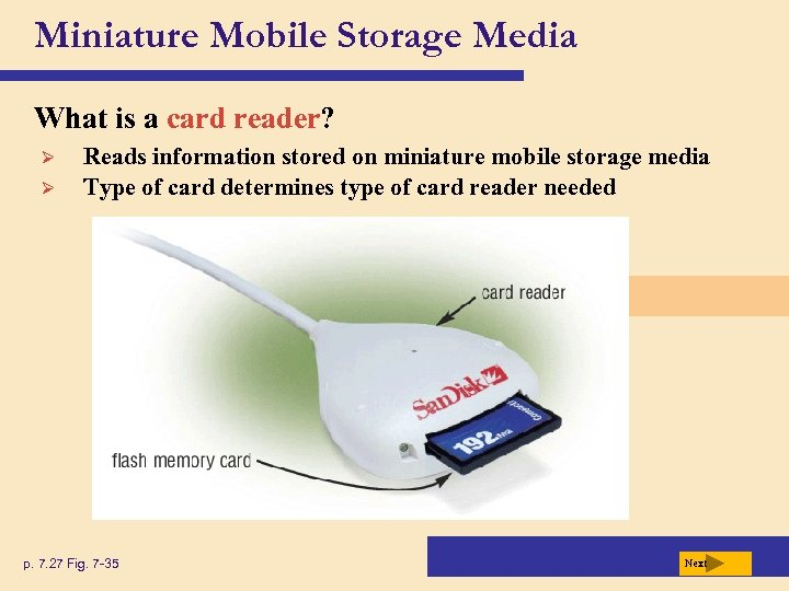 Miniature Mobile Storage Media What is a card reader? Ø Ø Reads information stored