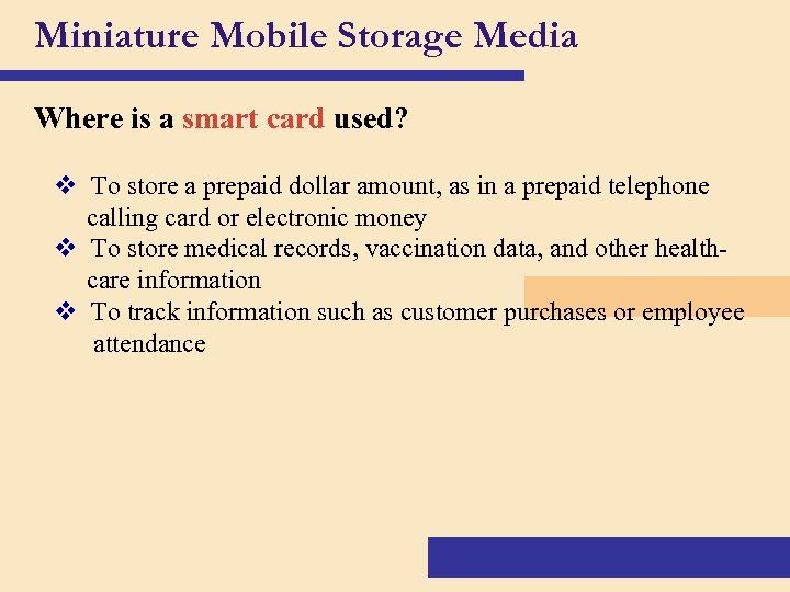 Miniature Mobile Storage Media Where is a smart card used? v To store a