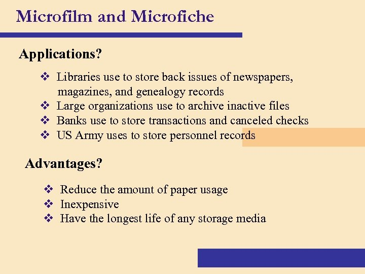 Microfilm and Microfiche Applications? v Libraries use to store back issues of newspapers, magazines,
