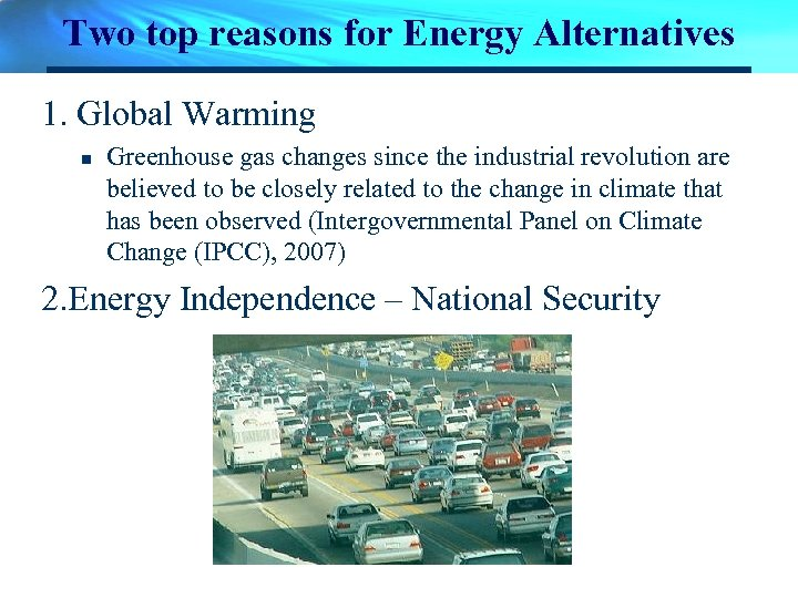 Two top reasons for Energy Alternatives 1. Global Warming n Greenhouse gas changes since