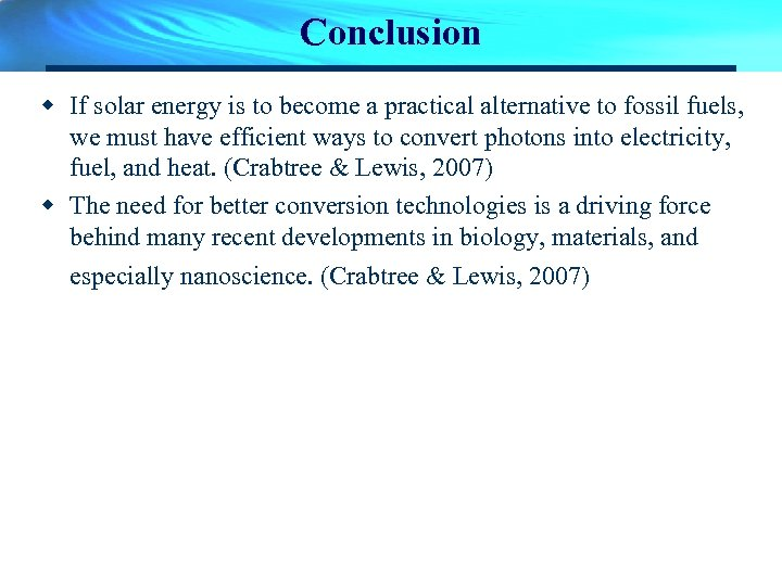 Conclusion w If solar energy is to become a practical alternative to fossil fuels,