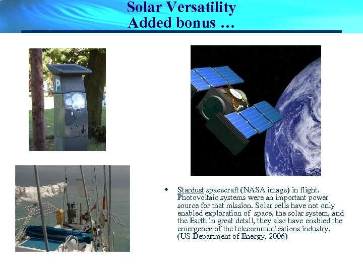Solar Versatility Added bonus … w Stardust spacecraft (NASA image) in flight. Photovoltaic systems