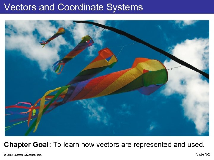 Vectors and Coordinate Systems Chapter Goal: To learn how vectors are represented and used.