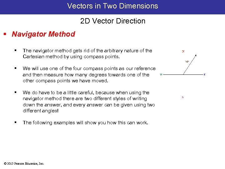 Vectors in Two Dimensions 2 D Vector Direction § Navigator Method § The navigator