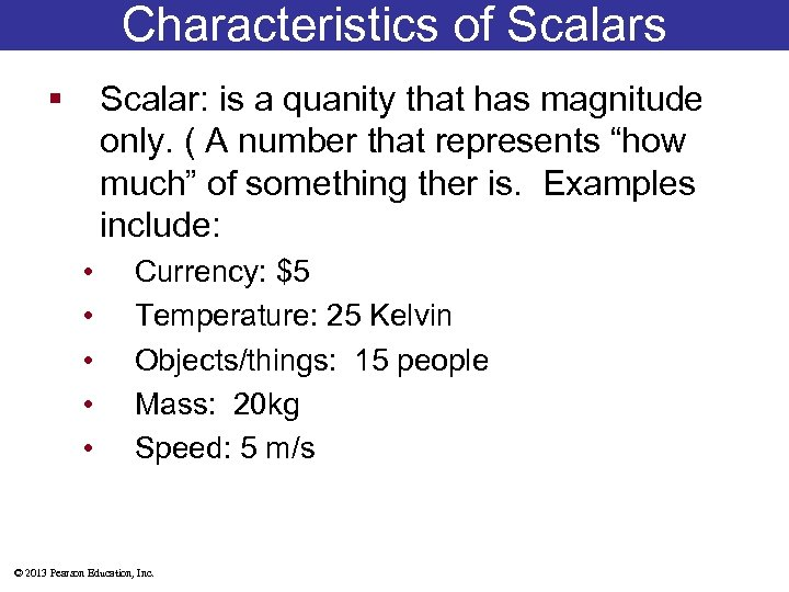 Characteristics of Scalars § Scalar: is a quanity that has magnitude only. ( A