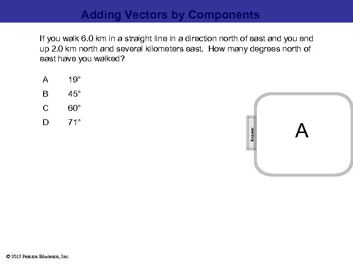 Adding Vectors by Components If you walk 6. 0 km in a straight line