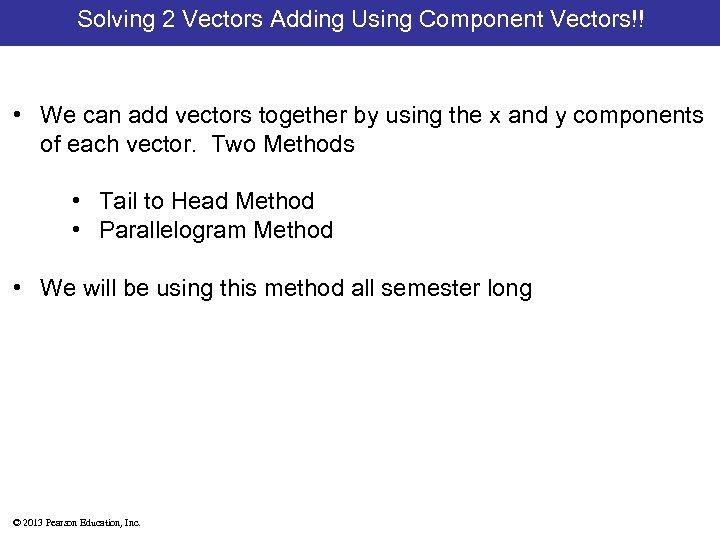 Solving 2 Vectors Adding Using Component Vectors!! • We can add vectors together by