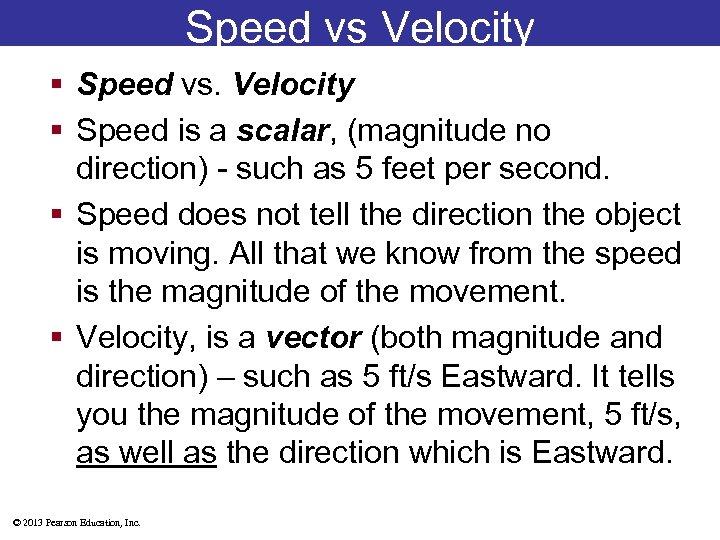 Speed vs Velocity § Speed vs. Velocity § Speed is a scalar, (magnitude no