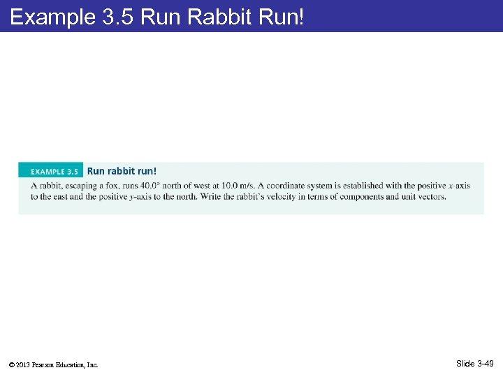 Example 3. 5 Run Rabbit Run! © 2013 Pearson Education, Inc. Slide 3 -49