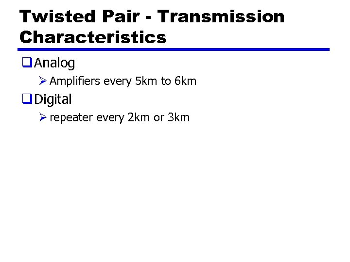 Twisted Pair - Transmission Characteristics q Analog Ø Amplifiers every 5 km to 6