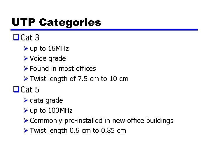 UTP Categories q Cat 3 Ø up to 16 MHz Ø Voice grade Ø