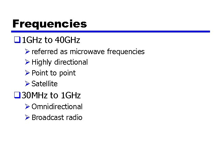 Frequencies q 1 GHz to 40 GHz Ø referred as microwave frequencies Ø Highly