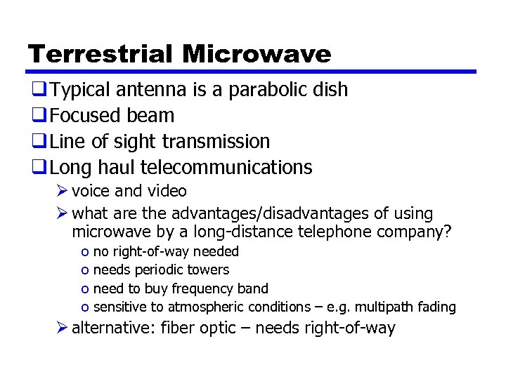 Terrestrial Microwave q Typical antenna is a parabolic dish q Focused beam q Line
