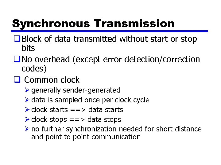 Synchronous Transmission q Block of data transmitted without start or stop bits q No
