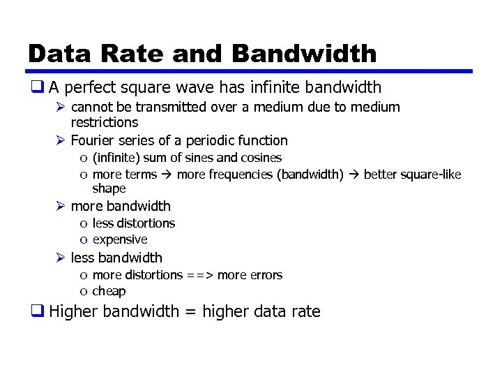 Data Rate and Bandwidth q A perfect square wave has infinite bandwidth Ø cannot