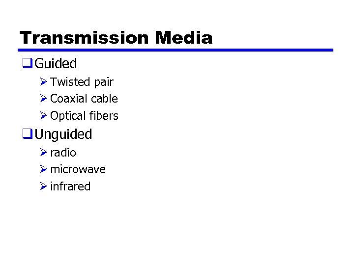 Transmission Media q Guided Ø Twisted pair Ø Coaxial cable Ø Optical fibers q