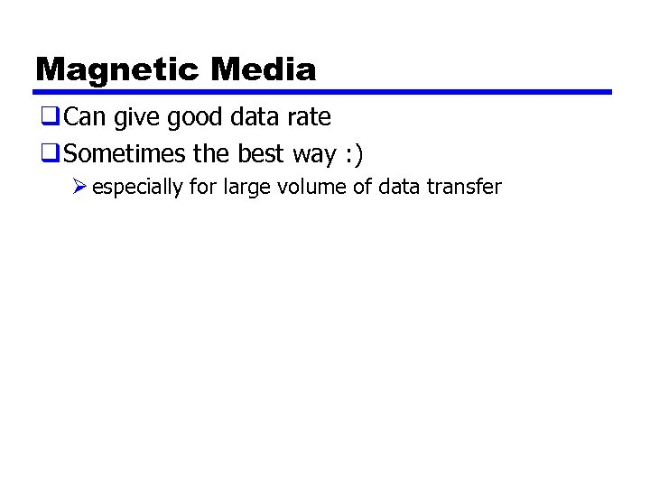 Magnetic Media q Can give good data rate q Sometimes the best way :