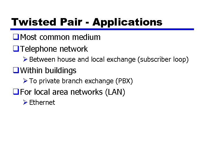 Twisted Pair - Applications q Most common medium q Telephone network Ø Between house
