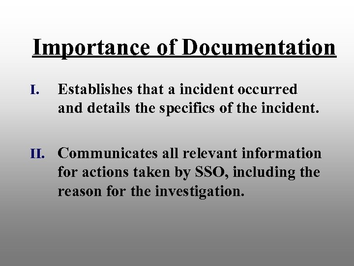 Importance of Documentation I. Establishes that a incident occurred and details the specifics of