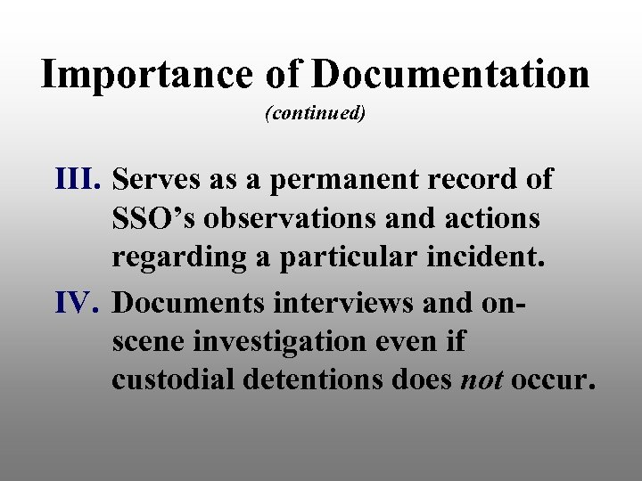 Importance of Documentation (continued) III. Serves as a permanent record of SSO's observations and
