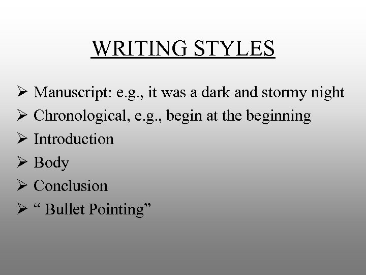 WRITING STYLES Ø Manuscript: e. g. , it was a dark and stormy night