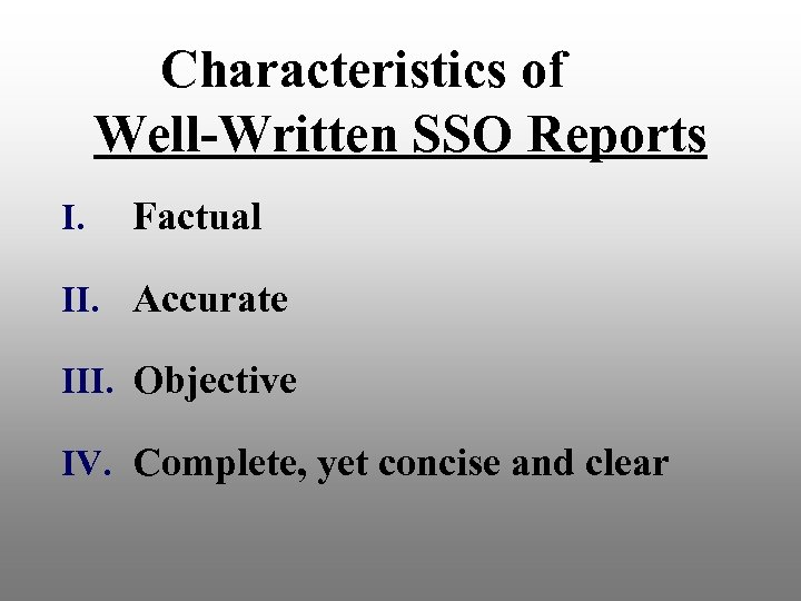 Characteristics of Well-Written SSO Reports I. Factual II. Accurate III. Objective IV. Complete, yet
