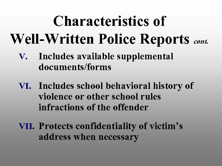 Characteristics of Well-Written Police Reports cont. V. Includes available supplemental documents/forms VI. Includes school