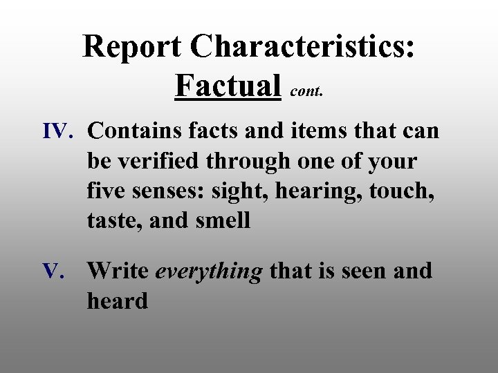 Report Characteristics: Factual cont. IV. Contains facts and items that can be verified through