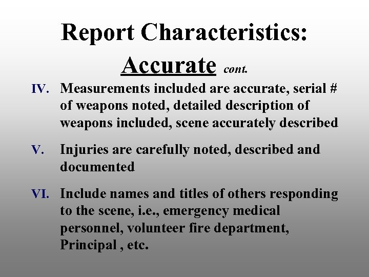 Report Characteristics: Accurate cont. IV. Measurements included are accurate, serial # of weapons noted,