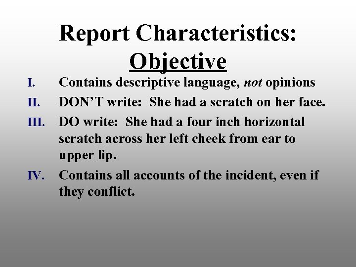 Report Characteristics: Objective Contains descriptive language, not opinions II. DON'T write: She had a
