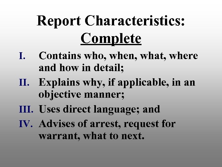 Report Characteristics: Complete Contains who, when, what, where and how in detail; II. Explains