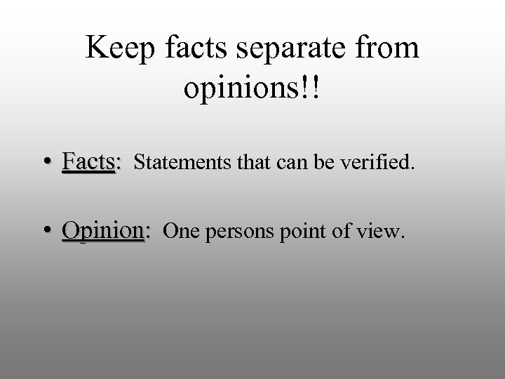 Keep facts separate from opinions!! • Facts: Statements that can be verified. • Opinion: