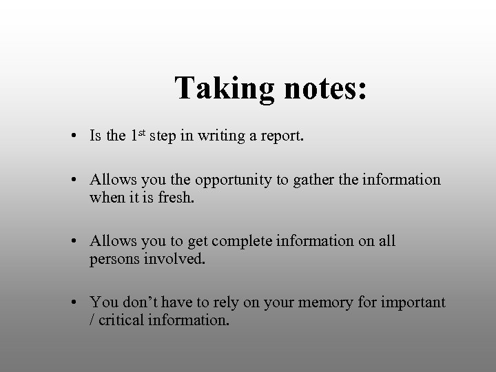 Taking notes: • Is the 1 st step in writing a report. • Allows