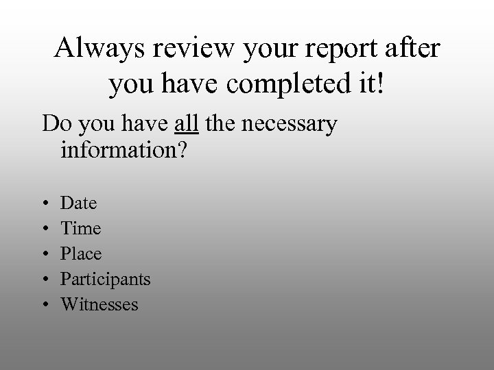 Always review your report after you have completed it! Do you have all the