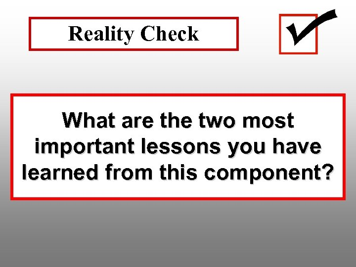 Reality Check What are the two most important lessons you have learned from this