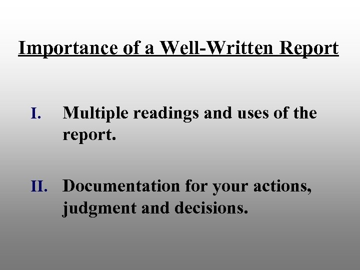Importance of a Well-Written Report I. Multiple readings and uses of the report. II.
