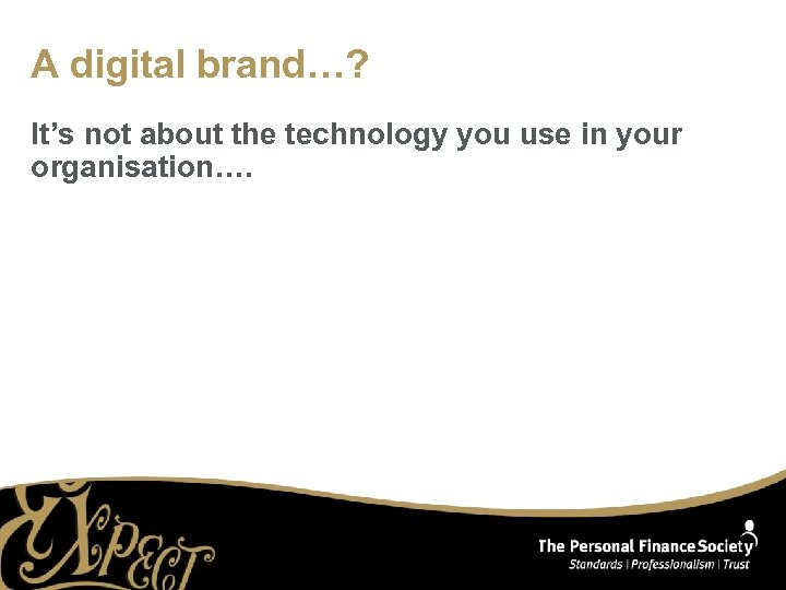 A digital brand…? It's not about the technology you use in your organisation….