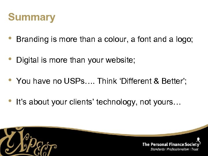 Summary • Branding is more than a colour, a font and a logo; •