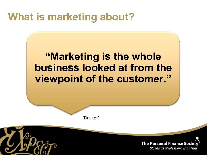 """What is marketing about? """"Marketing is the whole business looked at from the viewpoint"""