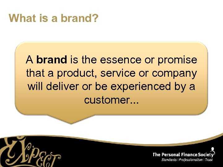 What is a brand? A brand is the essence or promise that a product,