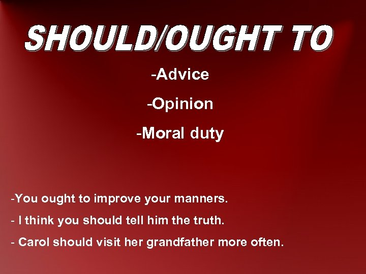 -Advice -Opinion -Moral duty -You ought to improve your manners. - I think you