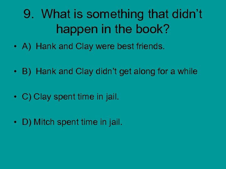 9. What is something that didn't happen in the book? • A) Hank and