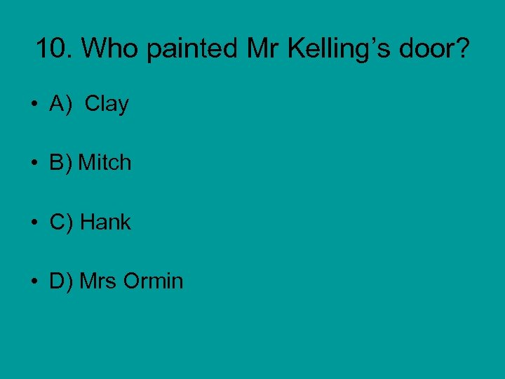 10. Who painted Mr Kelling's door? • A) Clay • B) Mitch • C)