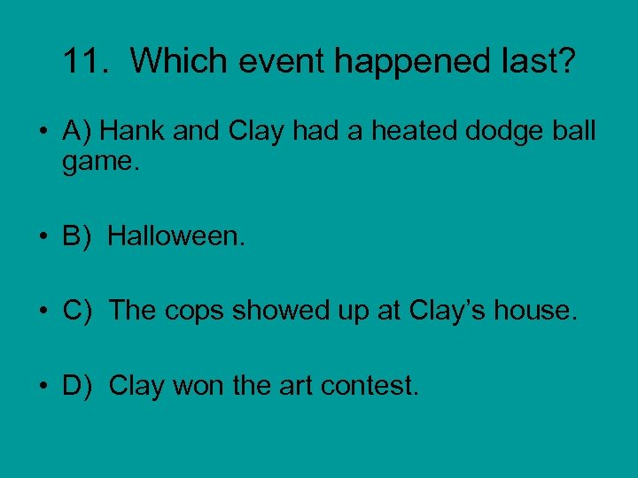 11. Which event happened last? • A) Hank and Clay had a heated dodge
