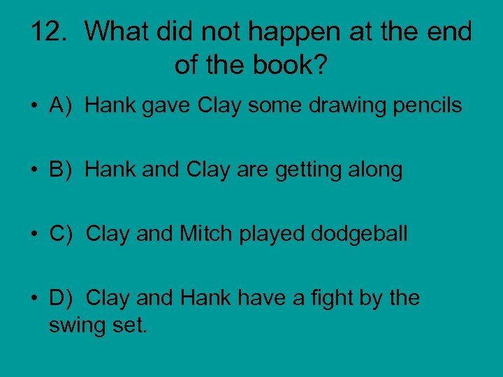 12. What did not happen at the end of the book? • A) Hank