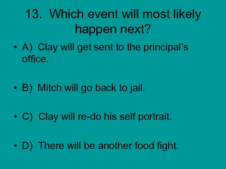 13. Which event will most likely happen next? • A) Clay will get sent