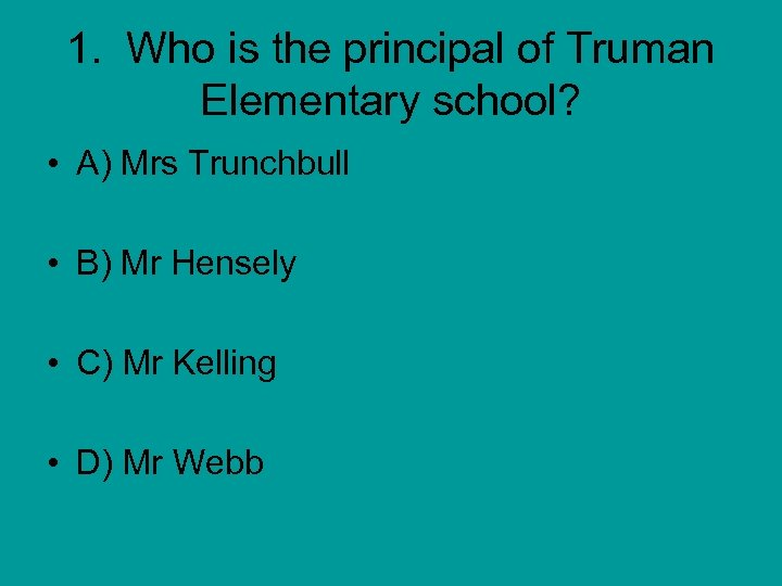 1. Who is the principal of Truman Elementary school? • A) Mrs Trunchbull •