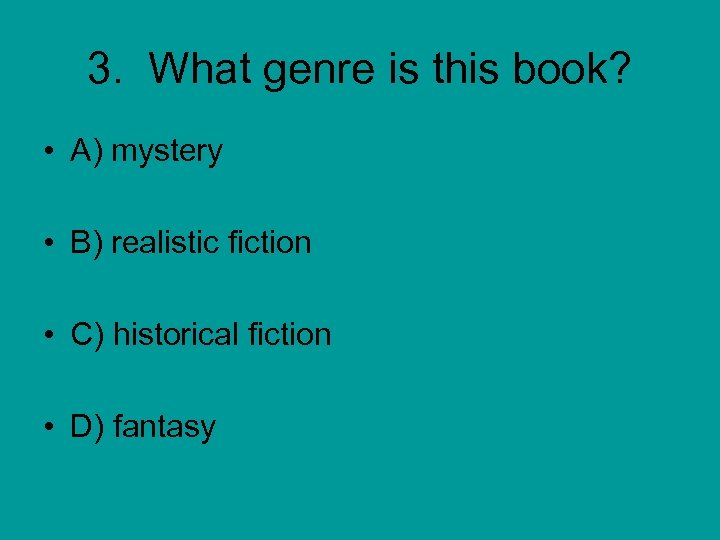 3. What genre is this book? • A) mystery • B) realistic fiction •