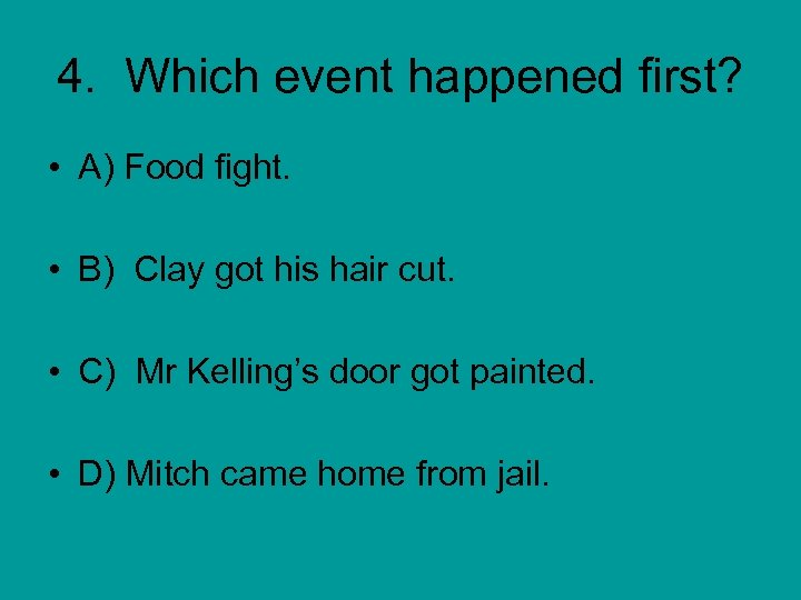 4. Which event happened first? • A) Food fight. • B) Clay got his